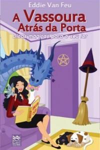 Baixar A Vassoura Atrás da Porta: Dicas Mágicas para o Seu Lar pdf, epub, eBook