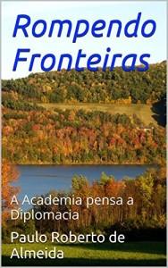 Baixar Rompendo Fronteiras: A Academia pensa a Diplomacia pdf, epub, ebook