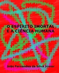 Baixar O ESPÍRITO IMORTAL E A CIÊNCIA HUMANA pdf, epub, eBook