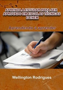 Baixar APRENDA A ESTUDAR PARA SER APROVADO EM ESCOLAS TÉCNICAS E ENEM: Aprendendo a Aprender pdf, epub, eBook