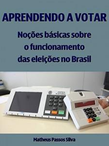 Baixar Aprendendo a votar: Noções básicas sobre o funcionamento das eleições no Brasil pdf, epub, eBook