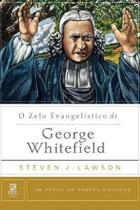 Baixar O Zelo Evangelístico de George Whitefield (Um perfil de Homens Piedosos) pdf, epub, eBook