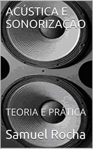 Baixar ACÚSTICA E SONORIZAÇÃO: TEORIA E PRÁTICA pdf, epub, ebook