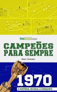 Baixar Campeões para Sempre – 1970: A História, os Gols, a Conquista pdf, epub, eBook
