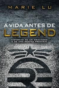 Baixar A vida antes de Legend: Histórias de um criminoso e de uma menina prodígio pdf, epub, eBook
