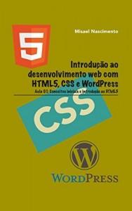 Baixar Introdução ao Desenvolvimento Web com HTML5, CSS e WordPress. Aula 01: Conceitos Iniciais e Introdução ao HTML5 pdf, epub, eBook