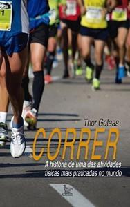 Baixar Correr – A História de Uma Das Atividades Físicas Mais Praticadas No Mundo pdf, epub, eBook