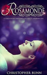 Baixar Rosamonde: A Verdadeira História De A Bela Adormecida pdf, epub, ebook
