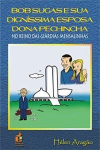 Baixar Bob Sugas e Sua Digníssima Esposa Dona Pechincha: No Reino das Giárdias Mensalinhas pdf, epub, eBook