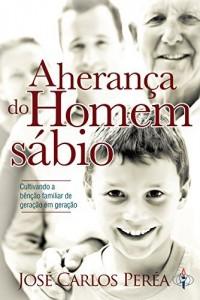 Baixar A herança do Homem sábio: Cultivando a Bênção Familiar de Geração em Geração pdf, epub, eBook