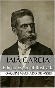 Baixar Iaiá Garcia (Edição Especial Ilustrada): Com biografia do autor e índice activo pdf, epub, eBook