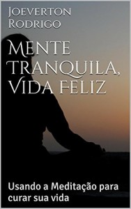 Baixar Mente Tranquila, Vida Feliz: Usando a Meditação para curar sua vida pdf, epub, ebook