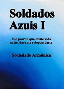 Baixar Soldados Azuis I: Ele provou que existe vida  antes, durante e depois desta. pdf, epub, eBook