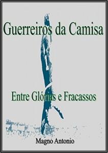 Baixar Guerreiros da Camisa 1  Entre Glórias e Fracassos pdf, epub, eBook