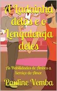 Baixar A Ladainha delas e o Lengalenga deles: As Habilidades de Ambos a Serviço do Amor (Tratos & Distratos Livro 1) pdf, epub, eBook