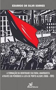 Baixar A Formação da Identidade Cultural Anarquista Através do Periódico A Luta de Porto Alegre (1906-1911) pdf, epub, eBook
