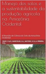 Baixar Manejo dos solos e a sustentabilidade da produção agrícola na Amazônia Ocidental: II Reunião de Ciência do Solo da Amazônia Ocidental pdf, epub, eBook