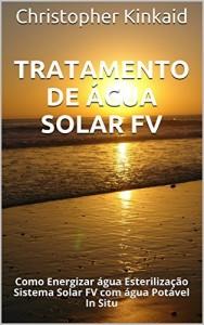 Baixar Tratamento de Água Solar FV: Como Energizar água Esterilização Sistema Solar FV com água Potável In Situ pdf, epub, ebook