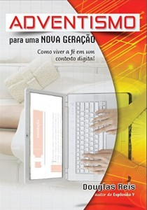 Baixar Adventismo para uma nova geração: Como viver a fé em um contexto digital pdf, epub, eBook
