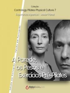 Baixar A Parede, os Pesos e Exercícios Pre-Pilates (Contrology Pilates Phisycal Collection Livro 7) pdf, epub, ebook