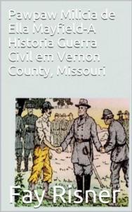 Baixar Pawpaw Milicia de Ella Mayfield-A Historia Guerra Civil em Vernon County, Missouri pdf, epub, ebook