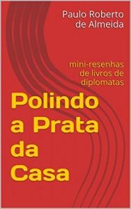 Baixar Polindo a Prata da Casa: mini-resenhas de livros de diplomatas pdf, epub, ebook
