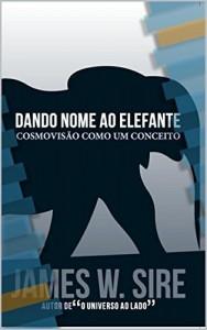 Baixar Dando nome ao elefante: Cosmovisão como um conceito pdf, epub, eBook