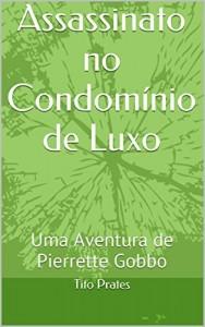 Baixar Assassinato no Condomínio de Luxo: Uma Aventura de Pierrette Gobbo pdf, epub, eBook