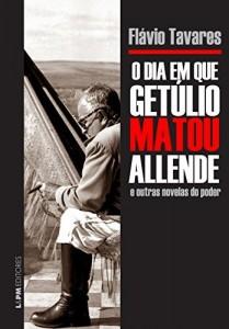 Baixar O dia em que Getúlio matou Allende e outras novelas do poder pdf, epub, eBook