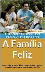 Baixar A Família Feliz: Como educar seus filhos para a vida e cultivar um relacionamento positivo em família (Educando o adolescente para a vida Livro 1) pdf, epub, eBook