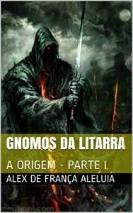 Baixar GNOMOS DA LITARRA: A ORIGEM – PARTE I pdf, epub, ebook
