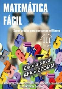 Baixar MATEMÁTICA FÁCIL-SUPER PRÁTICA PARA CONCURSOS MILITARES-ESCOLA NAVAL,AFA E EFOMM-VOLUME-III: MATEMÁTICA FÁCIL PARA CONCURSOS MILITARES-ENSINO MÉDIO-VOLUME-III pdf, epub, eBook