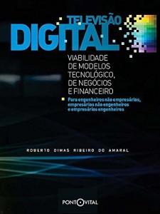 Baixar Televisão digital: viabilidade dos modelos tecnológico, de negócios e financeiro pdf, epub, eBook