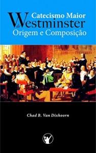 Baixar Catecismo Maior de Westminster, Origem e Composição pdf, epub, eBook