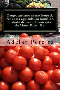 Baixar O agroturismo como fonte de renda na agricultura familiar: Estudo de caso: Minicípio de Mato Rico-Pr. pdf, epub, ebook
