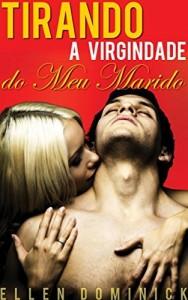 Baixar Tirando A Virgindade Do Meu Marido: Lua De Mel Com Cinta Strap-On pdf, epub, eBook
