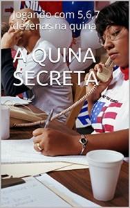 Baixar A QUINA SECRETA: Jogando com 5,6,7 dezenas na quina (quina da independencia Livro 2) pdf, epub, ebook