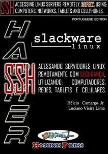 Baixar HACKER SLACKWARE – SSH: Acessando servidores LINUX remotamente , com segurança, utilizando computadores, redes, tablets e celulares pdf, epub, ebook