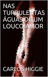 Baixar NAS TURBULENTAS ÁGUAS DE UM LOUCO AMOR pdf, epub, eBook
