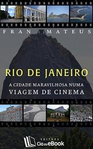 Baixar Rio de Janeiro: a Cidade Maravilhosa numa viagem de cinema pdf, epub, ebook