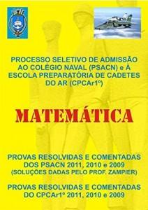 Baixar MATEMÁTICA-PROVAS RESOLVIDAS E COMENTADAS DOS PSACN E DO CPCA 1º-2011,2010 E 2009: MATEMÁTICA-PROVAS RESOLVIDAS E COMENTADAS pdf, epub, eBook