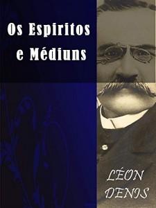 Baixar Os Espíritos e os Médiuns (Religião e Filosofia) pdf, epub, eBook