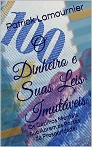 Baixar O Dinheiro e Suas Leis Imutáveis: Os Gatilhos Mentais que Abrem as Portas da Prosperidade! pdf, epub, eBook