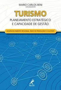 Baixar Turismo: Planejamento Estratégico e Capacidade de Gestão – Desenvolvimento Regional, Redes de Produção e Clusters pdf, epub, ebook