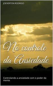 Baixar No Controle da Ansiedade: Controlando a Ansiedade de Forma Natural (Edição Especial Livro 1) pdf, epub, ebook