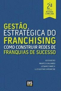 Baixar Gestão Estratégica do Franchising – 2ª Edição Revisada e Ampliada – Como construir Redes de Franquia de Sucesso pdf, epub, eBook