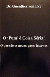 Baixar O 'PUM' É COISA SÉRIA: O Que São os Nossos Gases Internos pdf, epub, eBook