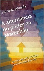 Baixar A alternância do poder no Maranhão: temas de um projeto político pós-Sarney pdf, epub, eBook