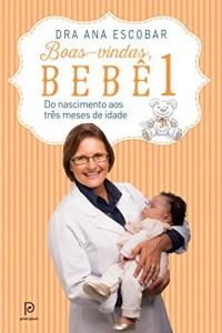 Baixar Boas-vindas, bebê 1: Do nascimento aos três meses de idade pdf, epub, ebook