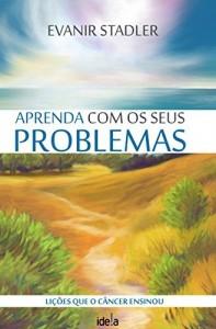 Baixar Aprenda com os seus problemas: Lições que o câncer me ensinou pdf, epub, ebook